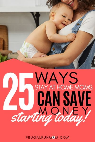 Learn 25 Ways Stay At Home Moms Can Save Money Today!   Frugal Fun Mom