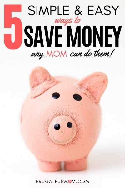 5 Easy Ways for Moms To Save Money | Frugal Fun Mom