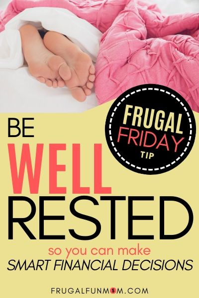 Be Well Rested - Frugal Friday Tip #14 | Frugal Fun Mom