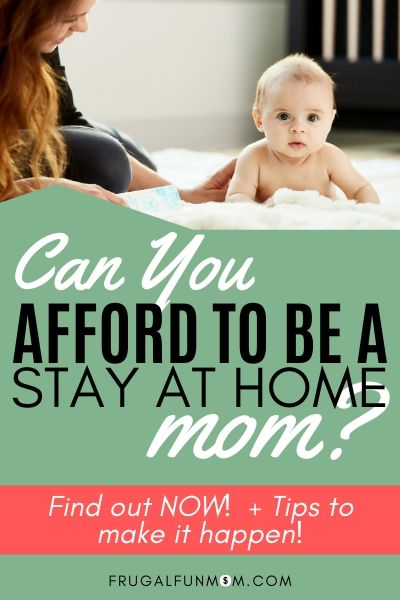 Can You Afford To Be A Stay At Home Mom? | Frugal Fun Mom