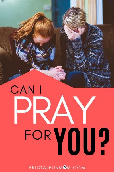 Can I Pray For You? | Frugal Fun Mom
