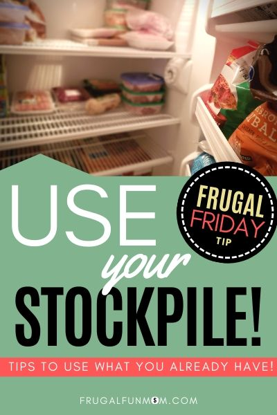 Use Your Stockpile - Frugal Friday Tip #16 | Frugal Fun Mom
