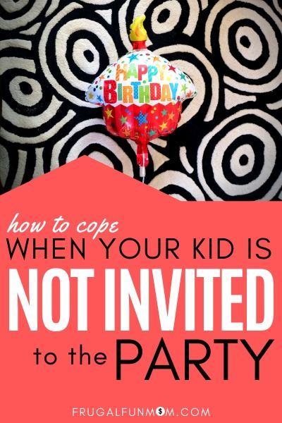 When Your Kid Was Not Invited To The Party | Frugal Fun Mom